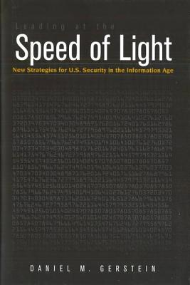 Leading at the Speed of Light: New Strategies for U.S. Security in the Information Age - Gerstein, Daniel M, Col.