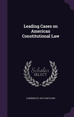 Leading Cases on American Constitutional Law - Evans, Lawrence Boyd