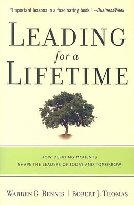 Leading for a Lifetime: How Defining Moments Shape Leaders of Today and Tomorrow - Bennis, Warren G, and Thomas, Robert J