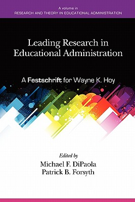 Leading Research in Educational Administration: A Festschrift for Wayne K. Hoy - Dipaola, Michael (Editor), and Forsyth, Patrick B (Editor)