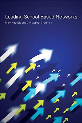 Leading School-Based Networks - Hadfield, Mark, and Chapman, Christopher