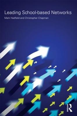 Leading School-Based Networks - Hadfield, Mark