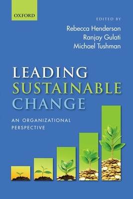 Leading Sustainable Change: An Organizational Perspective - Henderson, Rebecca M. (Editor), and Gulati, Ranjay (Editor), and Tushman, Michael L. (Editor)