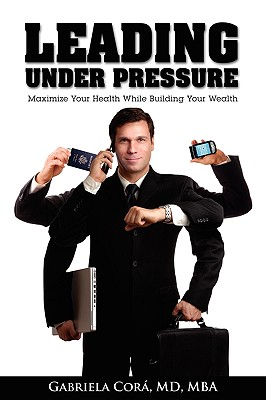 Leading Under Pressure - Cora, Gabriela, MD, MBA