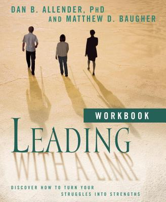 Leading with a Limp Workbook: Discover How to Turn Your Struggles Into Strengths - Allender, Dan B, Dr., and Baugher, Matthew D