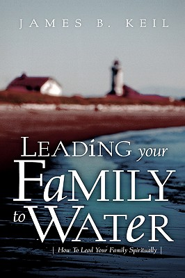 Leading Your Family to Water - Keil, James B