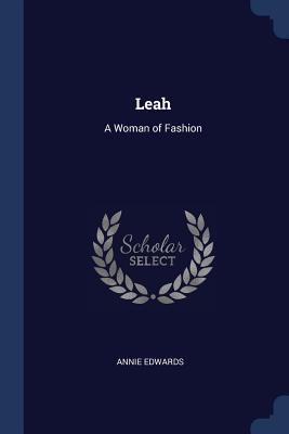 Leah: A Woman of Fashion - Edwards, Annie