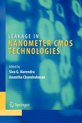 Leakage in Nanometer CMOS Technologies - Narendra, Siva G. (Editor), and Chandrakasan, Anantha P. (Editor)