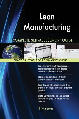 Lean Manufacturing Complete Self-Assessment Guide - Blokdyk, Gerardus