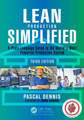Lean Production Simplified, Third Edition: A Plain-Language Guide to the World's Most Powerful Production System - Dennis, Pascal, and Shook, John