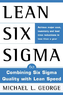 Lean Six SIGMA: Combining Six SIGMA Quality with Lean Production Speed - George, Michael L