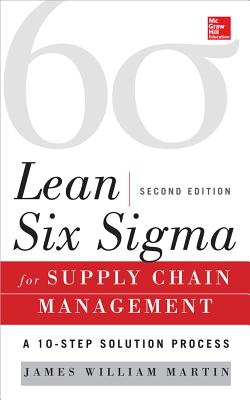 Lean Six SIGMA for Supply Chain Management: The 10-Step Solution Process - Martin, James William