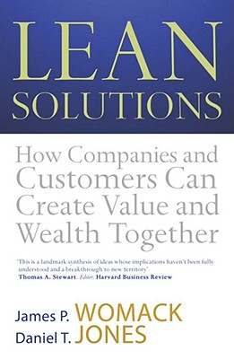 Lean Solutions: How Companies and Customers Can Create Value and Wealth Together - Jones, Daniel T., and Womack, James P.