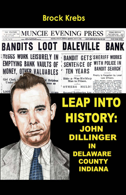 Leap Into History: John Dillinger in Delaware County, Indiana - Krebs, Brock