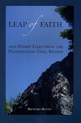 Leap of Faith & Other Tales from the Pennsylvania Coal Region - Benyo, Richard