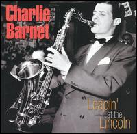 Leapin' at the Lincoln - Charlie Barnet