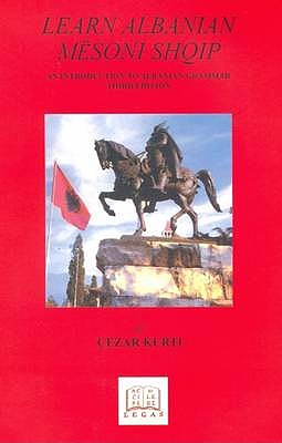 Learn Albanian/Mesoni Shqip: An Introduction to Albanian Grammar - Kurti, Cezar