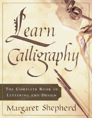 Learn Calligraphy: The Complete Book of Lettering and Design - Shepherd, Margaret