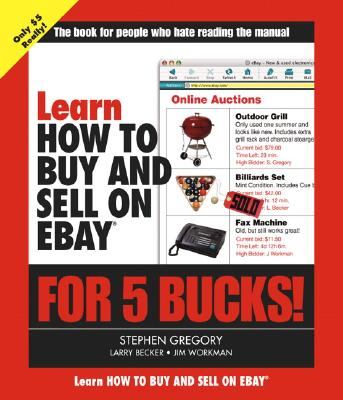 Learn How to Buy and Sell on Ebay for 5 Bucks! - Gregory, Stephen, and Becker, Larry, and Workman, Jim