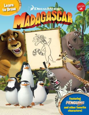 Learn to Draw DreamWorks' Madagascar: Featuring the Penguins of Madagascar and Other Favorite Characters! -