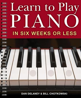 Learn to Play Piano in Six Weeks or Less - Delaney, Dan, and Chotkowski, William