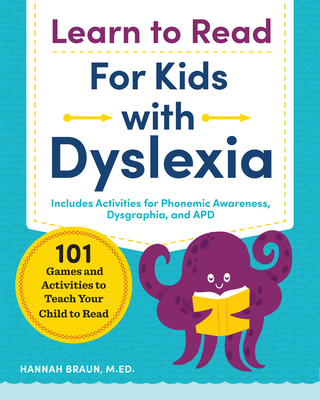 Learn to Read for Kids with Dyslexia: 101 Games and Activities to Teach Your Child to Read - Braun, Hannah