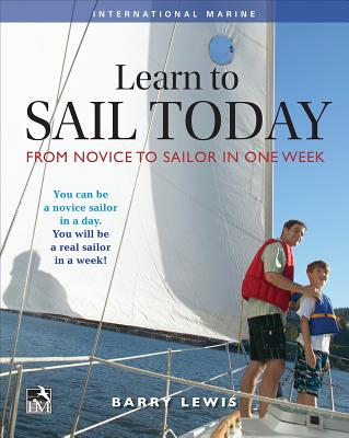 Learn to Sail Today: From Novice to Sailor in One Week - Lewis, Barry