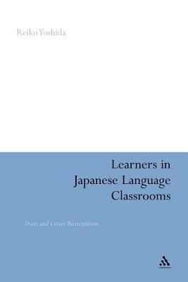 Learners in Japanese Language Classrooms: Overt and Covert Participation - Yoshida, Reiko