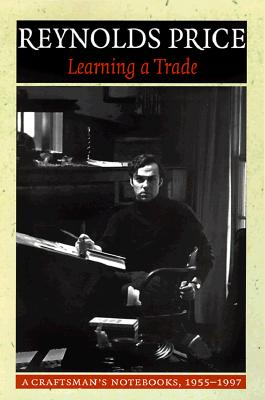 Learning a Trade: A Craftsman's Notebooks: 1955-1997 - Price, Reynolds, and Reynolds Price, and Price