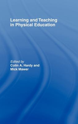 Learning and Teaching in Physical Education - Hardy, Colin C (Editor)