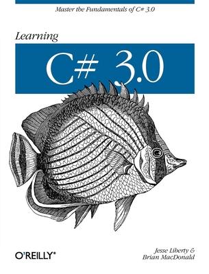 Learning C# 3.0 - Liberty, Jesse, and MacDonald, Brian