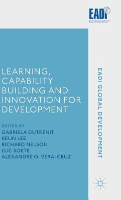 Learning, Capability Building and Innovation for Development - Dutrenit, G. (Editor), and Lee, K. (Editor), and Nelson, R. (Editor)