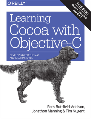 Learning Cocoa with Objective-C: Developing for the Mac and iOS App Stores - Buttfield-Addison, Paris, and Manning, Jonathon, and Nugent, Tim