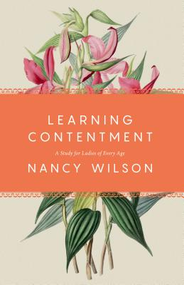 Learning Contentment: A Study for Ladies of Every Age - Wilson, Nancy