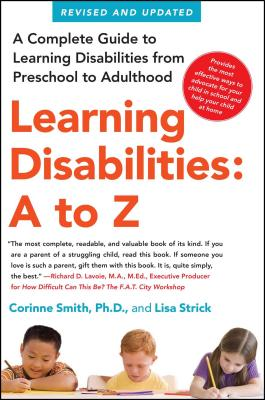 Learning Disabilities: A to Z: A Complete Guide to Learning Disabilities from Preschool to Adulthood - Smith, Corinne, PH.D., and Strick, Lisa