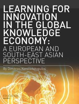 Learning for Innovation in the Global Knowledge Economy: A European and Southeast Asian Perspective - Konstadakopulos, Dimitrios