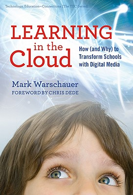 Learning in the Cloud: How (and Why) to Transform Schools with Digital Media - Warschauer, Mark