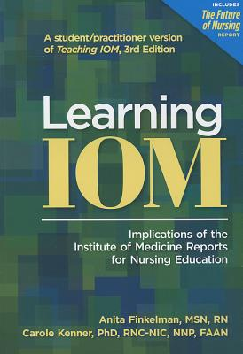 Learning Iom: Implications of the Institute of Medicine Reports for Nursing Education - Finkelman, Anita