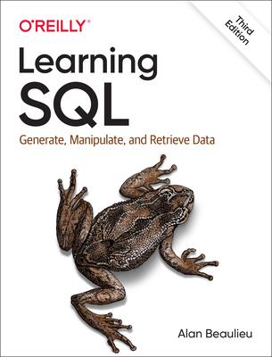 Learning SQL: Generate, Manipulate, and Retrieve Data - Beaulieu, Alan