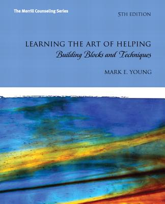 Learning the Art of Helping: Building Blocks and Techniques - Young, Mark E.