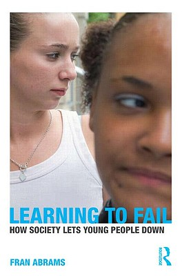 Learning to Fail: How Society Lets Young People Down - Abrams, Fran