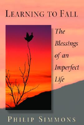 Learning to Fall: The Blessings of an Imperfect Life - Simmons, Philip