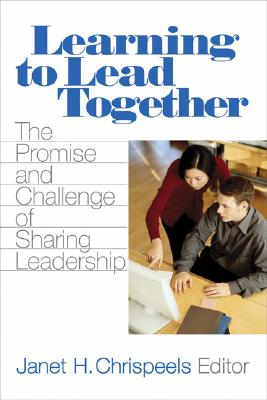 Learning to Lead Together: The Promise and Challenge of Sharing Leadership - Chrispeels, Janet H, Dr. (Editor)
