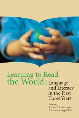 Learning to Read the World: Language and Literacy in the First Three Years - Rosenkoetter, Sharon E (Editor), and Knapp-Philo, Joanne (Editor)