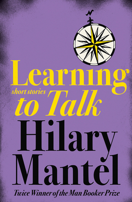 Learning to Talk: Short Stories - Mantel, Hilary