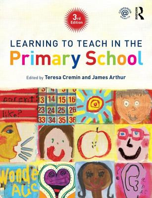 Learning to Teach in the Primary School - Arthur, James (Editor), and Cremin, Teresa (Editor)