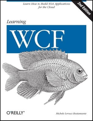 Learning WCF - Bustamante, Michele LeRoux, and Noyes, Brian, and Michaelis, Mark