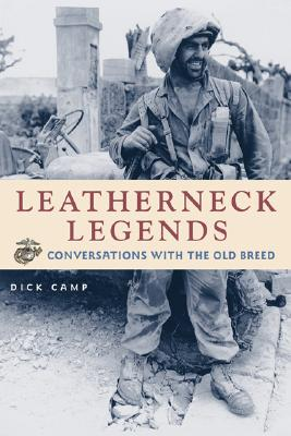 Leatherneck Legends: Conversations with the Marine Corps' Old Breed - Camp, Dick