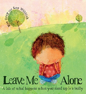 Leave Me Alone: A Tale of What Happens When You Stand Up to a Bully - Gray, Kes, and Wildish, Lee (Illustrator)