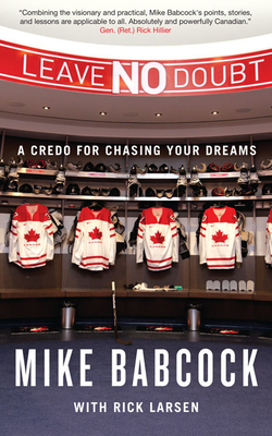 Leave No Doubt: A Credo for Chasing Your Dreams - Babcock, Mike, and Larsen, Rick